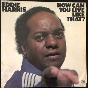 Eddie Harris ‎– How Can You Live Like That